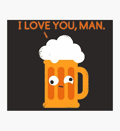 Love You Man - Drunk Beer Photographic Print