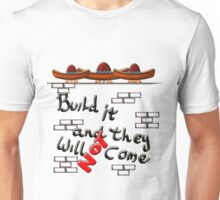 build it & they will ( not ) come   Unisex T-Shirt