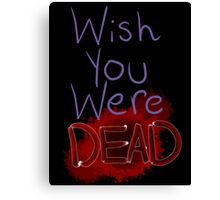 Wish you were dead Canvas Print