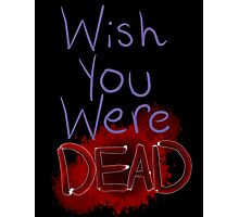 Wish you were dead Photographic Print