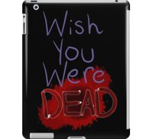 Wish you were dead iPad Case/Skin