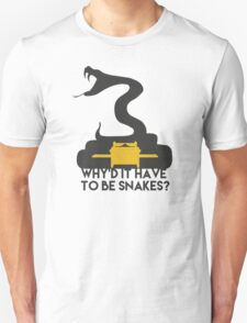 Why'd it have to be Snakes? T-Shirt