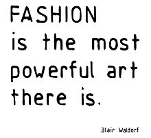 Fashion is the most powerful art there is Photographic Print