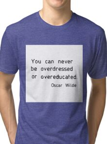 You can never be overdressed or overeducated Tri-blend T-Shirt