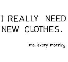 I really need new clothes Photographic Print