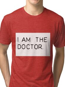 i am the doctor Tri-blend T-Shirt