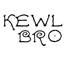 Kewl Cool Bro Funny Text Photographic Print