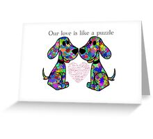 """""""Our love is like a puzzle"""" puppies Greeting Card"""