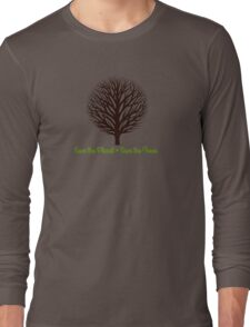 Save the Planet . . . .  Long Sleeve T-Shirt