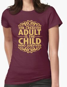 The creativite adult is the child who survived Womens Fitted T-Shirt