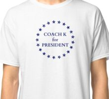 Coach K for President Classic T-Shirt