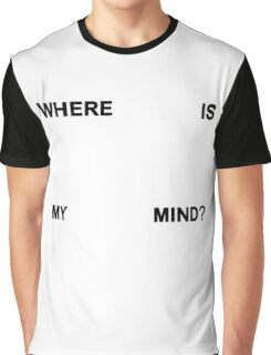 Where is my mind? Graphic T-Shirt
