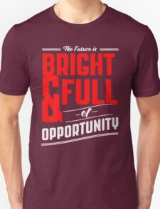 The future is bright and full of opprtunity Unisex T-Shirt