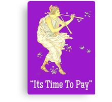 Its Time To Pay The Piper Canvas Print