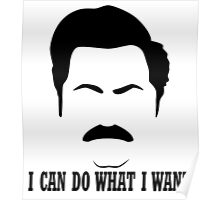"""Ron Swanson """"I can do what I want."""" Poster"""