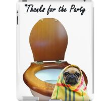Thank you for Party, pug and toilet. humor iPad Case/Skin