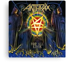 Anthrax For All Of Kings Canvas Print