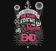 Tie yourself to the mast my friend and the strom will end Unisex T-Shirt