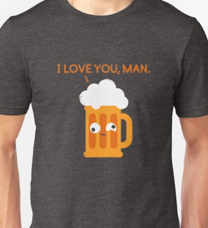 Love You Man - Drunk Beer Unisex T-Shirt