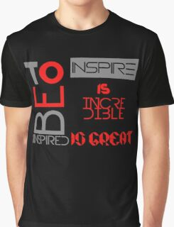 To be inspired is great Graphic T-Shirt