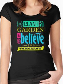 To plant a garden is to believe in tomoprow Women's Fitted Scoop T-Shirt