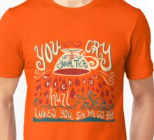 You Cry Unisex T-Shirt