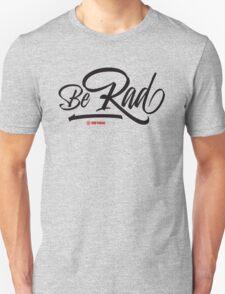 Be Rad Unisex T-Shirt