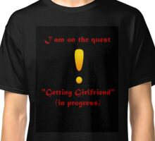 Quest for finding Girlfriend Classic T-Shirt