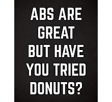 Abs Are Great Funny Quote Photographic Print