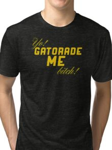 Yo gatorade me bitch Tri-blend T-Shirt
