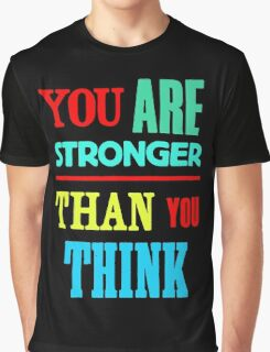You are stronger than you think Graphic T-Shirt