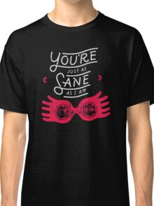 You're just as sane as i am Classic T-Shirt