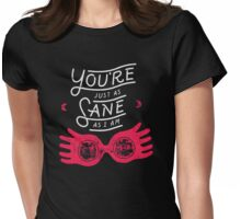 You're just as sane as i am Womens Fitted T-Shirt