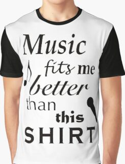Music Fits Me Better Than This Shirt Graphic T-Shirt
