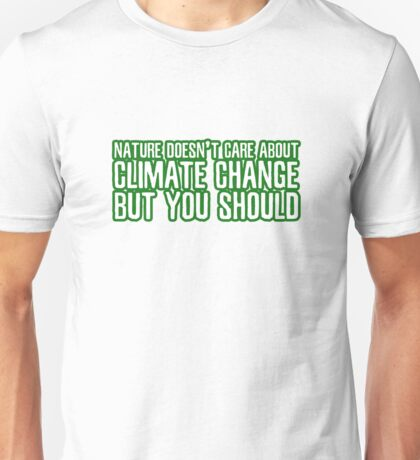 Nature Climate Change Global Warming Environmentalism Unisex T-Shirt