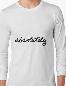 Absolutely Long Sleeve T-Shirt