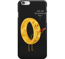 We will be precious too...! iPhone Case/Skin