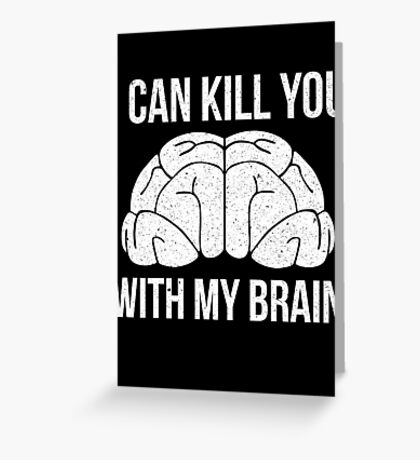 I Can Kill You With My Brain T Shirt Greeting Card
