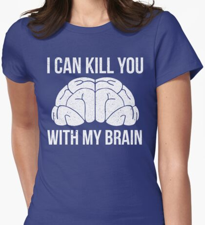 I Can Kill You With My Brain T Shirt Womens Fitted T-Shirt