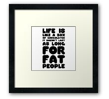 Lufe is like a box of cohocolate Quote funny Fat joke Fat people Framed Print