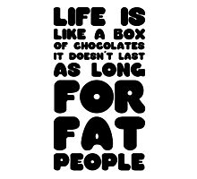 Lufe is like a box of cohocolate Quote funny Fat joke Fat people Photographic Print