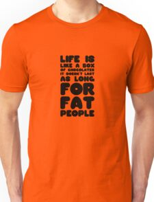 Lufe is like a box of cohocolate Quote funny Fat joke Fat people Unisex T-Shirt