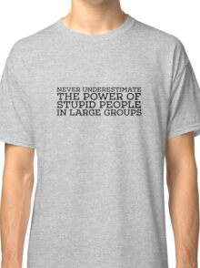 Stupid People Cool Quote Power Freedom idiots Classic T-Shirt