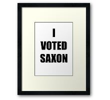I VOTED SAXON Framed Print