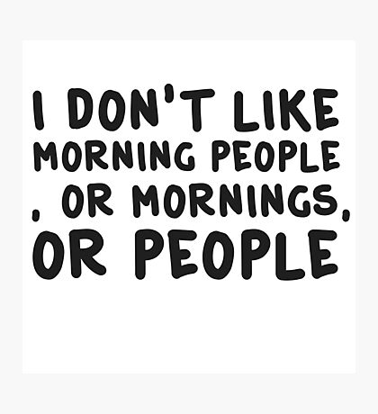 Funny Morning People Coffee Humour  Photographic Print