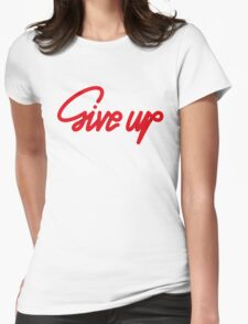 Give Up Womens Fitted T-Shirt