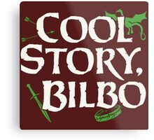 Cool Story Bilbo Metal Print