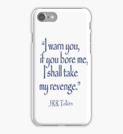 JRR, Tolkien, 'I warn you, if you bore me, I shall take my revenge' iPhone Case/Skin