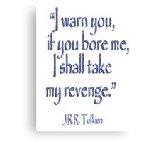 JRR, Tolkien, 'I warn you, if you bore me, I shall take my revenge' Canvas Print