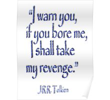 JRR, Tolkien, 'I warn you, if you bore me, I shall take my revenge' Poster